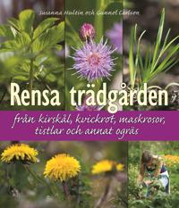 Rensa trädgården från kirskål, kvickrot, maskrosor, tistlar och annat ogräs