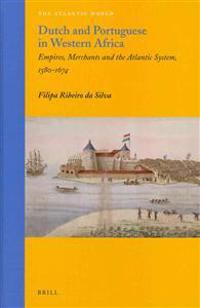 Dutch and Portuguese in Western Africa: Empires, Merchants and the Atlantic System, 1580-1674