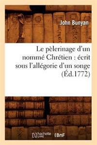 Le Pelerinage D'Un Nomme Chretien: Ecrit Sous L'Allegorie D'Un Songe (Ed.1772)