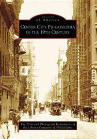 Center City Philadelphia in the 19th Century