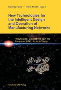 New Technologies for the Intelligent Design and Operation of Manufacturing Networks.