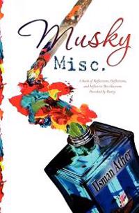 Musky Misc.: A Book of Reflections, Deflections, and Inflective Recollections- Provoked by Poetry