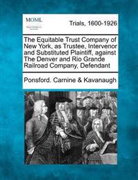 The Equitable Trust Company of New York, as Trustee, Intervenor and Substituted Plaintiff, Against the Denver and Rio Grande Railroad Company, Defendant
