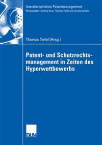 Patent- und schutzrechtsmanagement in zeiten des hyperwettbewerbs
