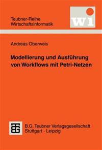 Modellierung Und Ausfuhrung Von Workflows Mit Petri-netzen