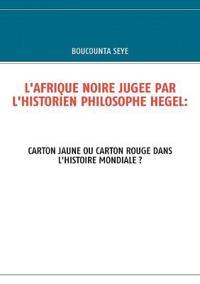 L'Afrique Noire Jugee Par L'Historien Philosophe Hegel