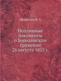Podlinnye Dokumenty O Borodinskom Srazhenii 26 Avgusta 1812 G.