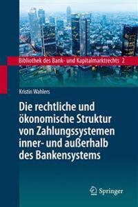 Die Rechtliche Und  konomische Struktur Von Zahlungssystemen Inner- Und Au erhalb Des Bankensystems