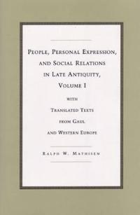 People, Personal Expression and Social Relations in Late Antiquity v. 1; With Translated Texts from Gaul and Western Europe