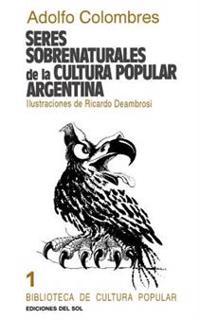 Seres Sobrenaturales De LA Cultura Popular Argentina/Supernatural Beings of the Popular Culture Argentina