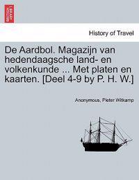 de Aardbol. Magazijn Van Hedendaagsche Land- En Volkenkunde ... Met Platen En Kaarten. [Deel 4-9 by P. H. W.] Tweede Stok