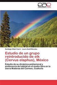 Estudio de Un Grupo Reintroducido de Elk (Cervus Elaphus), Mexico