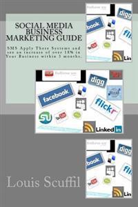 The Social Media Business Marketing Guide: Apply This Social Media Systems and See an Increase of Over 18% in Your Business Within 3 Months.