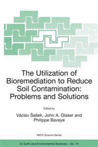 The Utilization of Bioremediation to Reduce Soil Contamination