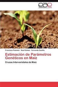 Estimacion de Parametros Geneticos En Maiz