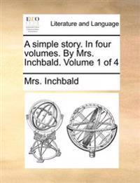 A Simple Story. in Four Volumes. by Mrs. Inchbald. Volume 1 of 4