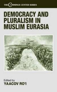 Democracy and Pluralism in the Muslim Regions of the Former Soviet Union