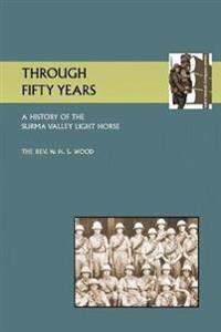 Through Fifty Yearsa History of the Surma Valey Light Horse 1837-1930