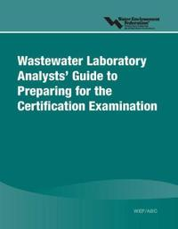 Wastewater Laboratory Analysts' Guide to Preparing for the Certification Examination