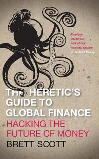 The Heretic's Guide to Global Finance