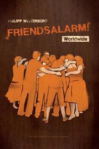 Friendsalarm! Worldwide - Deutsch/Englisch/Franzosisch/Spanisch: Ein Freundebuch Mit Uber 50 Steckbriefen Auf Deutsch, Englisch, Franzosisch Und Spani
