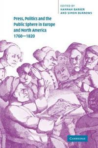 Press, Politics and the Public Sphere in Europe and North America, 1760-1820