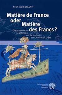 Matiere de France Oder Matiere Des Francs?: Die Germanische Heldenepik Und Die Anfange Der Chanson de Geste