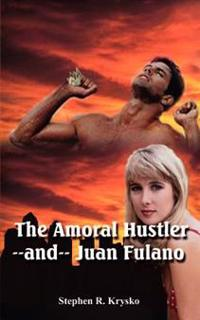 The Amoral Hustler and Juan Fulano