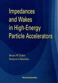 Impedances and Wakes in High-Energy Particle Accelerators
