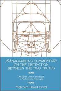 Jnanagarbha's Commentary on the Distinction Between the Two Truths