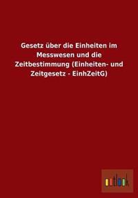 Gesetz Uber Die Einheiten Im Messwesen Und Die Zeitbestimmung (Einheiten- Und Zeitgesetz - Einhzeitg)