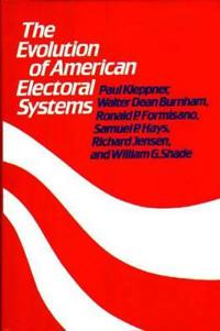 The Evolution of American Electoral Systems