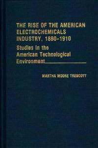 The Rise of the American Electrochemicals Industry, 1880-1910