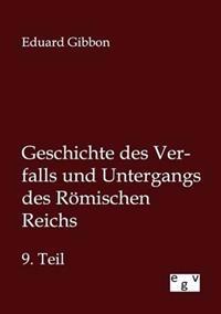 Geschichte Des Verfalls Und Untergangs Des Romischen Reichs