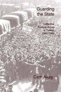Guarding the State: Collective Political Action in Turkey, 1950-1980