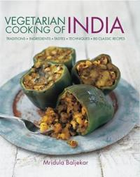 Vegetarian Cooking of India: Traditions, Ingredients, Tastes, Techniques, 80 Classic Recipes