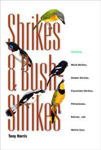 Shrikes and Bush-Shrikes: Including Wood-Shrikes, Helmet-Shrikes, Flycatcher-Shrikes, Philentomas, Batises, and Wattle-Eyes