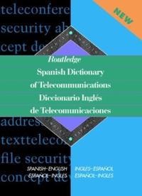 Routledge Spanish Dictionary of Telecommunications/Diccionario Ingles De Telecommunicaciones
