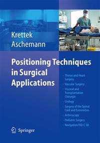 Positioning Techniques in Surgical Applications: Thorax and Heart Surgery - Vascular Surgery - Visceral and Transplantation Surgery - Urology - Surger