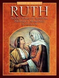 Ruth 3,000 Years of Sleeping Prophecy Awakened -Workbook