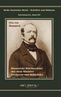 Otto F Rst Von Bismarck. Bismarcks Briefwechsel Mit Dem Minister Freiherrn Von Schleinitz 1858-1861