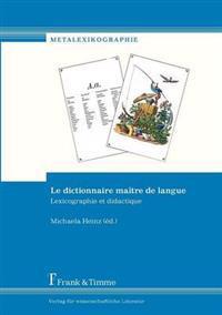 Le Dictionnaire Ma Tre de Langue. Lexicographie Et Didactique