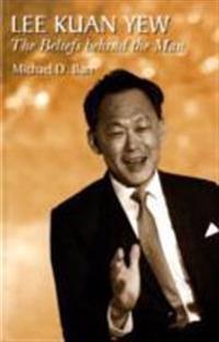 Lee kuan yew - the beliefs behind the man