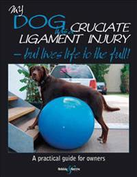 My Dog Has a Cruciate Ligament Injury: But Lives Life to the Full!