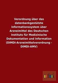 Verordnung Uber Das Datenbankgestutzte Informationssystem Uber Arzneimittel Des Deutschen Instituts Fur Medizinische Dokumentation Und Information (DIMDI-Arzneimittelverordnung - DIMDI-Amv)