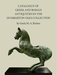Catalogue of the Greek and Roman Antiquities in the Dumbarton Oaks Collection