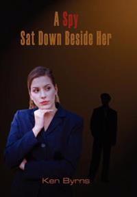A Spy Sat Down Beside Her