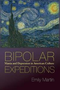 Bipolar Expeditions: Mania and Depression in American Culture