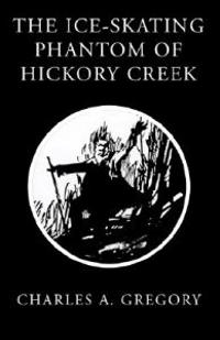 The Ice-Skating Phantom of Hickory Creek
