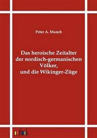 Das Heroische Zeitalter Der Nordisch-Germanischen Volker, Und Die Wikinger-Zuge
